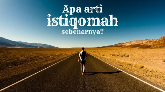 Arti Istiqomah Adalah? Keutamaan, Tips, & Contoh Kata-kata Istiqomah